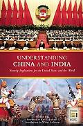 Understanding China And India Security Implications for the United States And the World