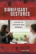 Significant Gestures A History of American Sign Language