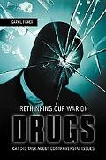 Rethinking Our War on Drugs Candid Talk About Controversial Issues