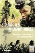 Shaping U.S. Military Forces Revolution or Relevance in a Post-cold War World