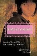 Daughters of Madness Growing Up and Older With a Mentally Ill Mother