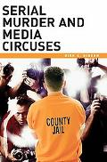 Serial Murder and Media Circuses