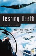 Testing Death Hughes Aircraft Test Pilots And Cold War Weaponry