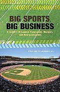 Big Sports, Big Business A Century of League Expansions, Mergers, and Reorganizations