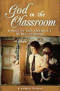 God in the Classroom Religion and America's Public Schools