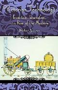 Victorian Technology: Invention, Innovation, and the Rise of the Machine (Victorian Life and...