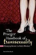Praeger Handbook of Transsexuality Changing Gender to Match Mindset