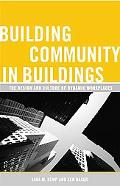Building Community in Buildings The Design And Culture of Dynamic Workplaces