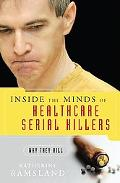 Inside the Minds of Health-care Serial Killers Why They Kill