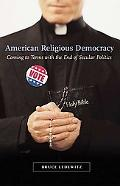 American Religious Democracy Coming to Terms With the End of Secular Politics