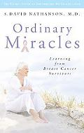 Ordinary Miracles Learning from Breast Cancer Survivors