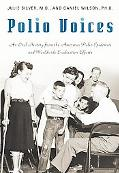 Polio Voices An Oral History from the American Polio Epidemics and Worldwide Eradication Eff...