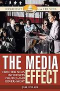 Media Effect How the News Influences Politics and Government