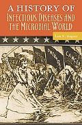 A History of Infectious Diseases and the Microbial World (Healing Society: Disease, Medicine...