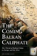Coming Balkan Caliphate The Threat of Radical Islam to Europe and the West