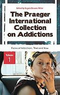 The Praeger International Collection on Addictions: Volume 1, Faces of Addiction, Then and N...