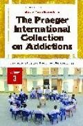 Praeger International Collection on Addictions Vol. 3 : Characteristics and Treatment Perspe...