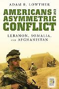 Americans and Asymmetric Conflict Lebanon, Somalia, and Afghanistan