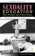 Sexuality Education: Past, Present, and Future, Volume 1, History and Foundations (Sex, Love...