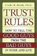 Trust Rules How to Tell the Good Guys from the Bad Guys in Work and Life