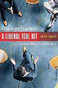 Liberal Tool Kit Progressive Responses to Conservative Arguments