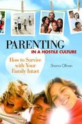 Parenting in a Hostile Culture : How to Survive with Your Family Intact