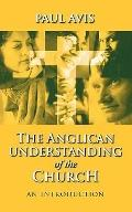 Anglican Understanding of the Church: An Introduction - Paul Avis - Paperback