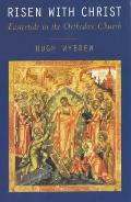 Risen with Christ: Eastertide in the Orthodox Church