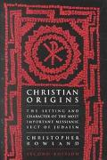 Christian Origins An Account of the Setting and Character of the Most Important Messianic Se...