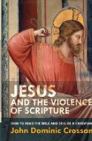 Jesus and the Violence of Scripture: How to Read the Bible and Still be a Christian