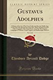 Gustavus Adolphus, Vol. 2 of 2: A History of the Art of War From Its Revival After the Middl...