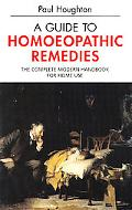 Guide to Homoeopathic Remedies The Complete Modern Handbook for Home Use