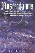 Nostradamus The Final Prophecies  A Revolutionary New Interpretation for Today's World