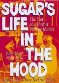 Sugar's Life in the Hood The Story of a Former Welfare Mother
