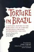 Torture in Brazil A Shocking Report on the Pervasive Use of Torture by Brazilian Military Go...