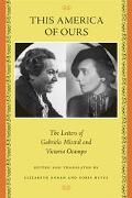 This America of Ours The Letters of Gabriela Mistral and Victoria Ocampo