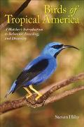 Birds Of Tropical America A Watcher's Introduction To Behavior, Breedings, And Diversity