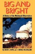 Big and Bright A History of the McDonald Observatory
