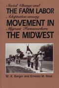 Farm Labor Movement in the Midwest Social Change and Adaptation Among Migrant Farmworkers