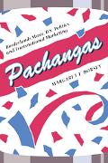 Pachangas Borderlands Music, U.S. Politics, And Transnational Marketing