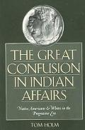 Great Confusion In Indian Affairs Native Americans & Whites In The Progressive Era