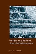 Water And Ritual The Rise And Fall of Classic Maya Rulers