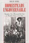 Homesteads Ungovernable Families, Sex, Race, and the Law in Frontier Texas, 1823-1860