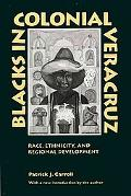 Blacks in Colonial Veracruz Race, Ethnicity, and Regional Development
