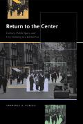 Return to the Center Culture, Public Space, And City Building in a Global Era