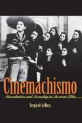 Cinemachismo Masculinities And Sexuality in Mexican Film