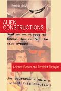 Alien Constructions Science Fiction And Feminist Thought