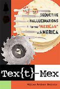 Tex{t}-Mex Seductive Hallucinations of the