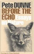 Before the Echo: Essays on Nature - Pete Dunne - Hardcover