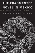 Fragmented Novel in Mexico The Politics of Form